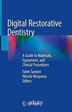 Digital Restorative Dentistry A Guide to Materials, Equipment, and Clinical