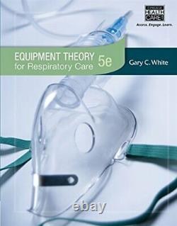 Equipment Theory for Respiratory Care by White, Gary (Hardcover)