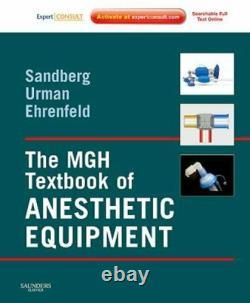 The MGH Textbook of Anesthetic Equipment Sandberg MD PhD, Warren