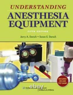 Understanding Anesthesia Equipment Dorsch, Understanding Anesthesia Equ GOOD